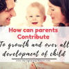 How can parents contribute to over all child growth and development