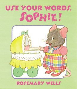 Use Your Words Sophie - By Rosemary Wells