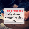 Top 5 Reason why people homeschool Kids