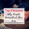 Top 5 Reason why people homeschool Kids