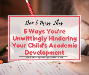 5 Ways You're Unwittingly Hindering Your Child's Academic Development