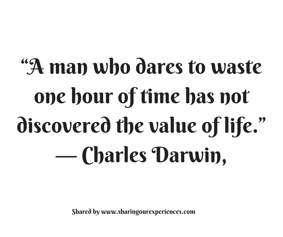 """A man who dares to waste one hour of time has not discovered the value of life"". ---Charles Darwin #quotes #thoughtoftheday #inspiration"