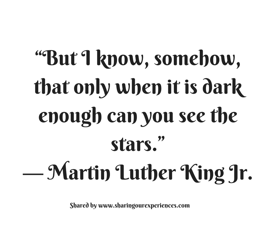 "But i know,somehow,that only when it is dark enough can you see the stars."" --- Martin Luther King Jr. #quotes #thoughtoftheday #inspiration"