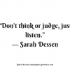 "Don't think or judge, just listen."" -- Sarah Dessen #quotes #thoughtoftheday #inspiration"