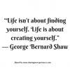 "Life isnt about finding yourself.Life is about creating yourself."" --George Bernard Shaw #quotes #thoughtoftheday #inspiration"