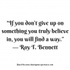 "If you dont give up on something you truly believe in, you will find a way."" - Roy T.Bennett #quotes #thoughtoftheday #inspiration"