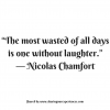"The most wasted of all days is one without laughter."" -- Nicolas Chamfort #quotes #thoughtoftheday #inspiration"