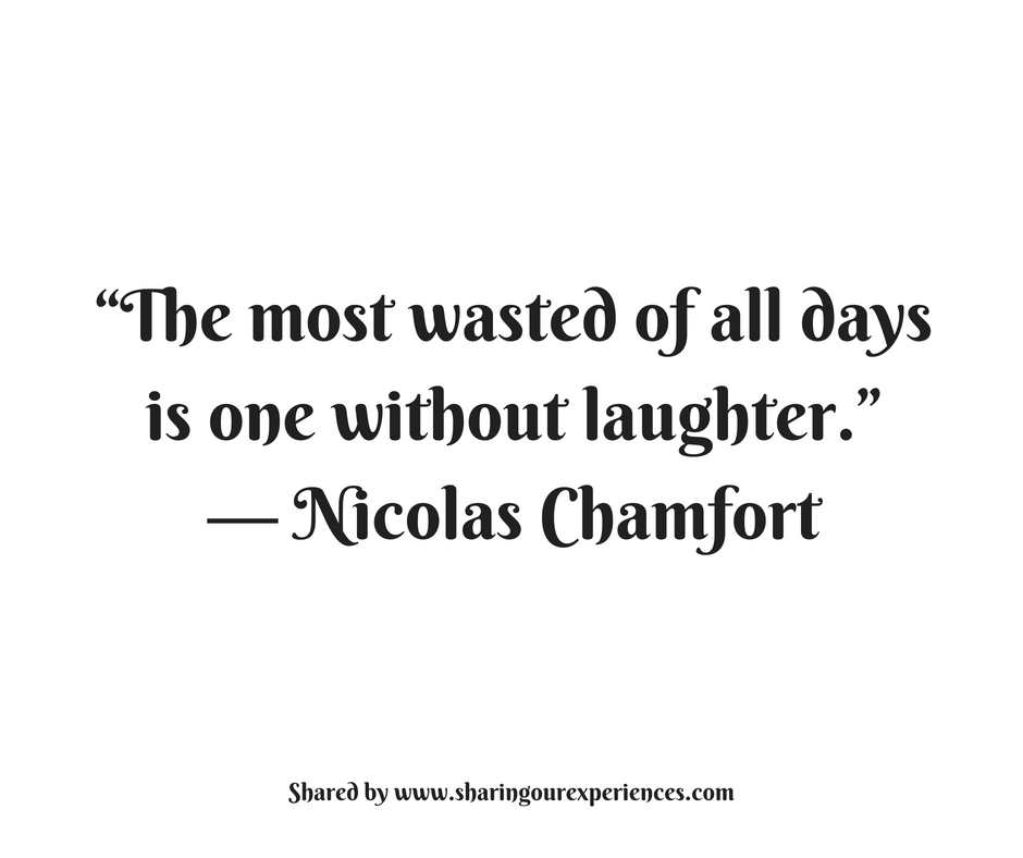 """The most wasted of all days is one without laughter."""" -- Nicolas Chamfort #quotes #thoughtoftheday #inspiration"""