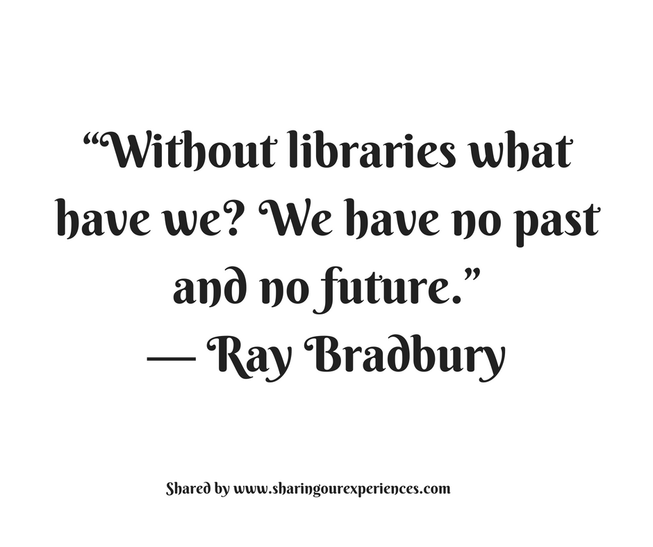 "Without libraries what have we? We have no past and no future."" -- Ray Bradbury #quotes #thoughtoftheday #inspiration"