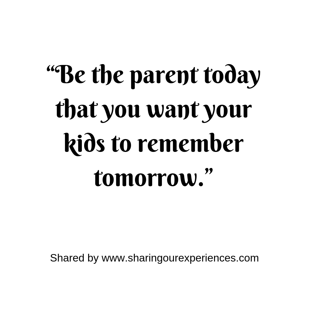 """Be the parent today that you want your kids to remember tomorrow."" #parentingquotes"