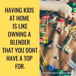 HAVING KIDS AT HOME IS LIKE OWNING A BLENDER THAT YOU DONT HAVE A TOP FOR #funnyParentingmemes