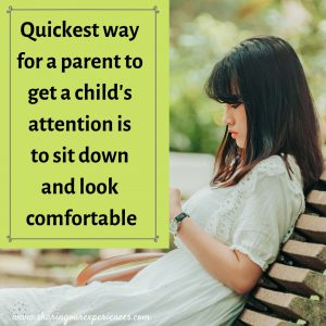 Quickest way for a parent to get a child's attention is to sit down and look comfortable #funnyParentingmemes