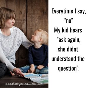 "Everytime I say,""no"" My kid hears ""ask again, she didn't understand the question"" #funnyParentingmemes"