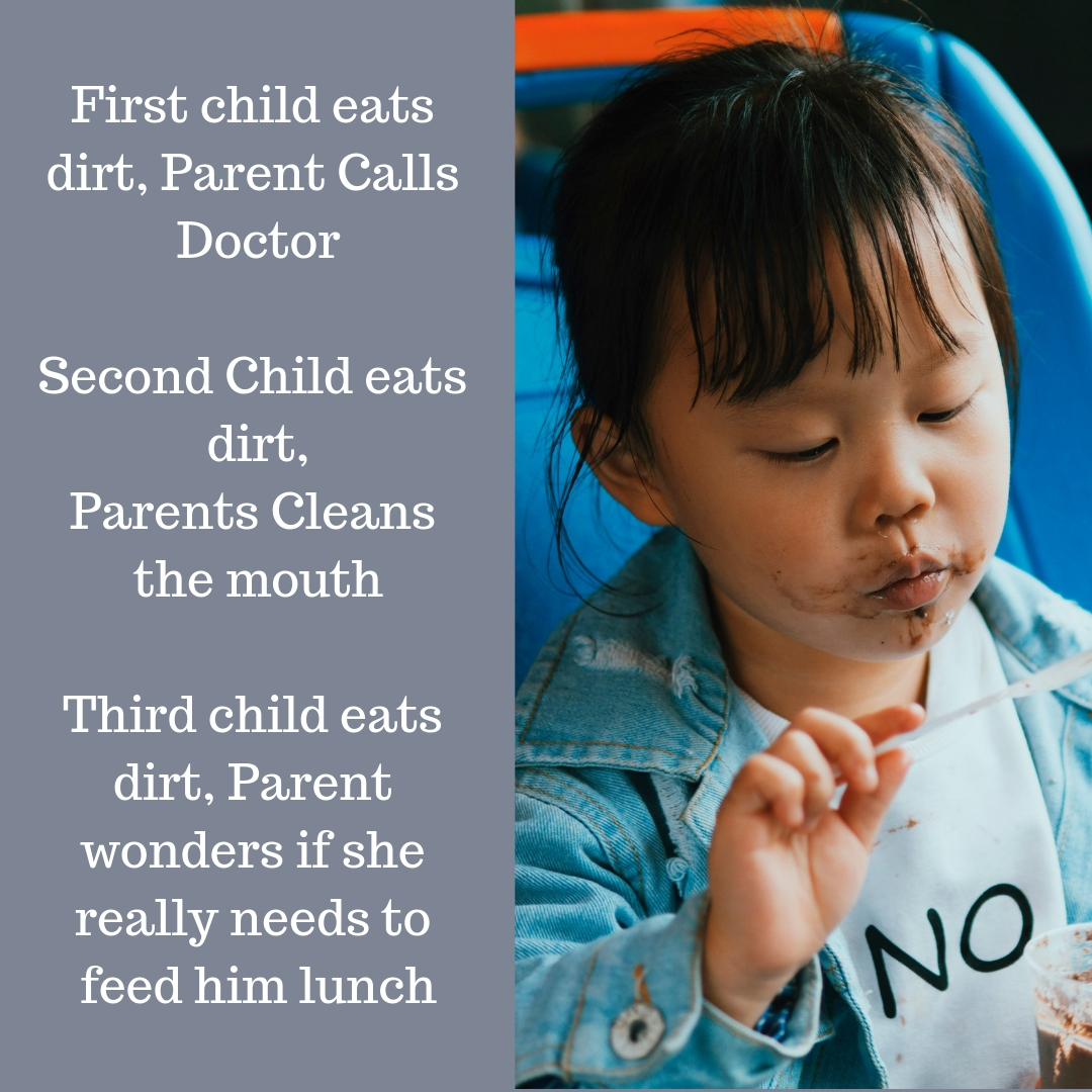 First child eats dirt, Parent Calls Doctor Second Child eats dirt, Parents Cleans the mouth Third child eats dirt, Parent wonders if she really needs to feed him lunch #funnyParentingmemes