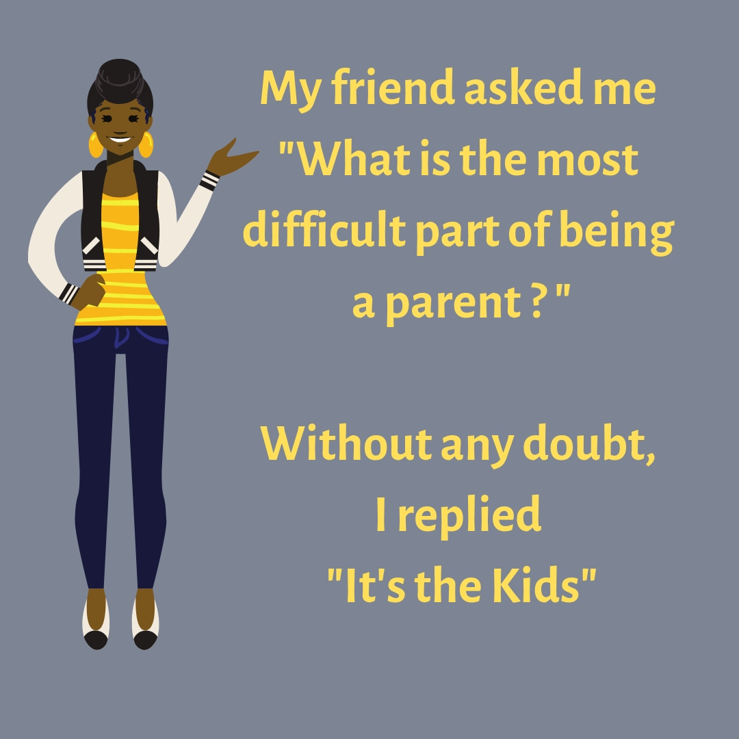 """My friend asked me """"What is the most difficult part of being a parent ?"""" Without any doubt, I replied """"It's the Kids"""" #funnyParentingmemes"""