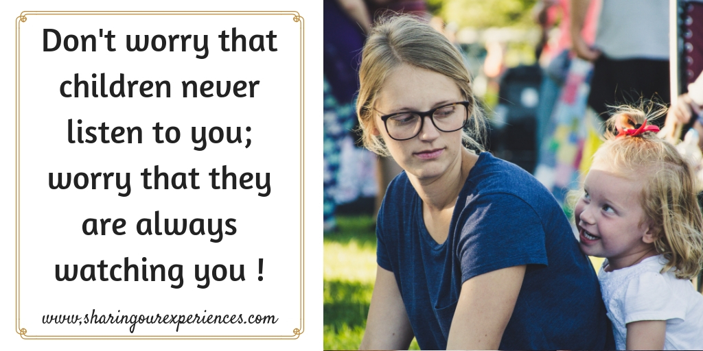 Don't worry that children never listen to you;worry that they are always watching you #parentingquotes #Positive #Inspirational