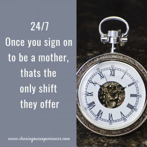 Funny Parenting meme for new parents 24/7 Once you sign on to be a mother,thats the only shift they offer