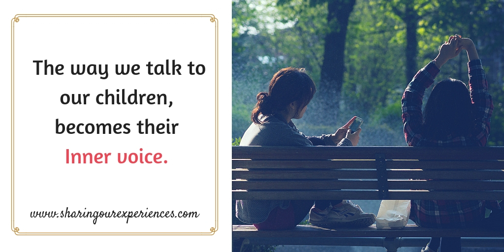 The way we talk to our children,becomes their Inner voice.