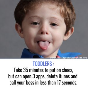Funnny parenting meme for parents TODDLERS :Take 35 minutes to put on shoes,but can open 3 apps, delete itunes and call your boss in less than 17 seconds.