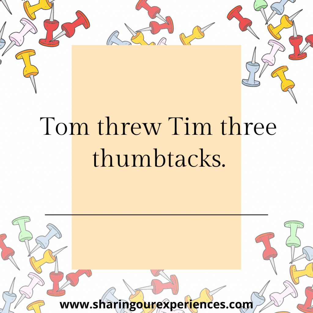 Famous and difficult English tongue twister for challenge for kids. Tom threw Tim three thumbtacks.