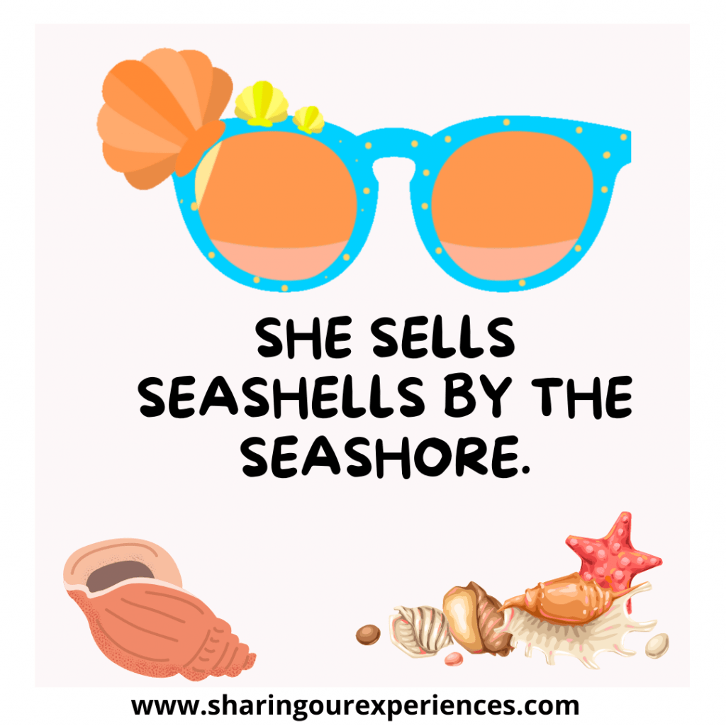 Oldest and popular English tongue twister for kids. She sells seashells by the seashore.