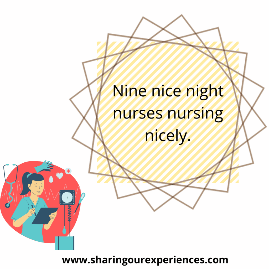 Popular and difficult English tongue twister for kids.Nine nice night nurses nursing nicely.