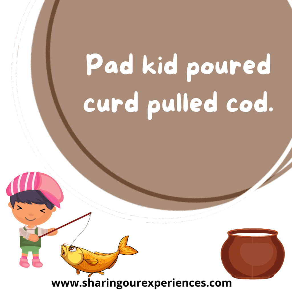 Toughest and famous English tongue twister for kids Pad kid poured curd pulled cod.